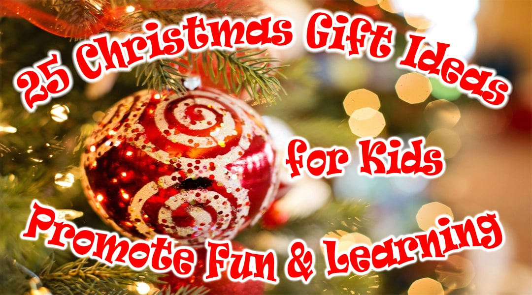 25 Christmas Gift Ideas for Kids Promote Fun & Learning