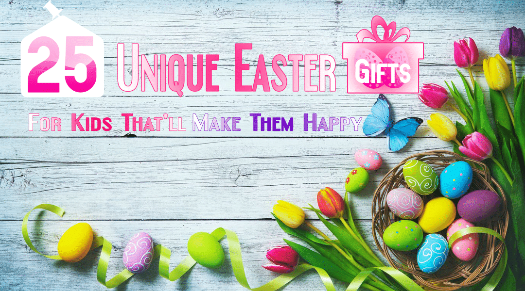 25 Unique Easter Gifts for Kids 2019